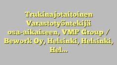 Trukinajotaitoinen Varastotyöntekijä osa-aikaiseen, VMP Group / Bework Oy, Helsinki, Helsinki, Helsinki