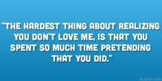 the hardest thing 31 Relevant Bad Relationship Quotes