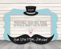 PLEASE READ BEFORE YOU PURCHASE: NO PHYSICAL PRODUCT WILL BE SHIPPED! This listing is for a PRINTABLE 1-sided digital design file. Photo Frame Prop top hat and mustache for photographs at your little mans baby shower or birthday party! ALL TEXT CAN BE CUSTOMIZED! Just let me know what youd