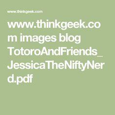 www.thinkgeek.com images blog TotoroAndFriends_JessicaTheNiftyNerd.pdf