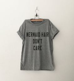 Mermaid hair dont care Funny TShirt Tumblr Shirt Hipster Graphic Tees for Women T Shirts for Teens Teenager Clothes Gifts