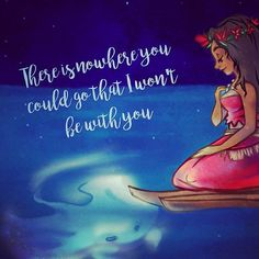 """There is nowhere you could go that I won't be with you.""  #moana #disney #disneyquotes #moviequotes #quote"