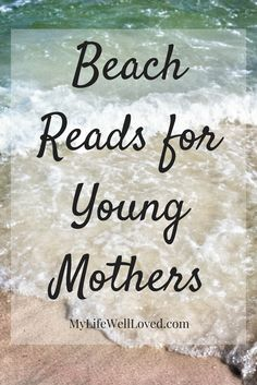 I'm always looking for a good book! These are the best beach reads while on vacation! Best Beach Reads for Young Moms with Heather Brown of MyLifeWellLoved.com