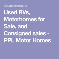 Used RVs, Motorhomes for Sale, and Consigned sales - PPL Motor Homes