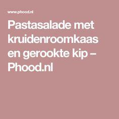 Pastasalade met kruidenroomkaas en gerookte kip – Phood.nl
