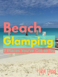 These amazing beach glamping destinations will have you ready to pack your bags!