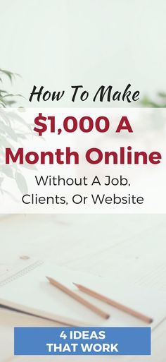 How to make $1,000 online from scratch without a job, client, or a website. Earn extra cash with these 4 ideas that work!
