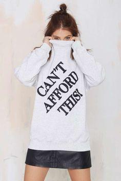 Joyrich Can't Afford This Sweatshirt   Shop Clothes at Nasty Gal