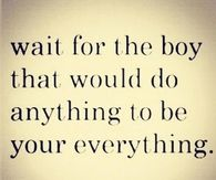 To My Daughters, GodDaughters, & Nieces....Wait for the Boy.....