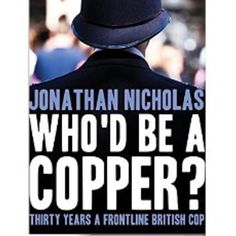 Who'd be a copper?  Who indeed...  http://www.amazon.co.uk/Whod-copper-Thirty-frontline-British-ebook/dp/B00UVQN6DG/ref=la_B007VXK9DC_1_1?s=books&ie=UTF8&qid=1437148866&sr=1-1