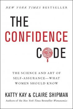 Kindle The Confidence Code: The Science and Art of Self-Assurance---What Women Should Know Author Katty Kay and Claire Shipman Free Reading, Reading Lists, Book Lists, Book Club Books, Good Books, Books To Read, New York Times, Inspirational Books, Motivational Books
