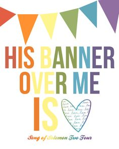 sing it... His Banner Over Me is Love