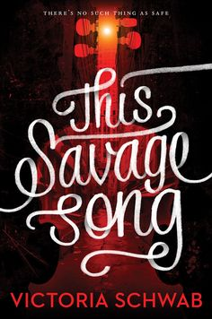 Cover Reveal: THIS SAVAGE SONG by Victoria Schwab - on sale June 7, 2016