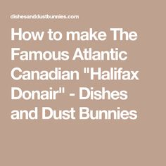 """How to make The Famous Atlantic Canadian """"Halifax Donair"""" - Dishes and Dust Bunnies"""