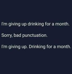 Your Wednesday dose of complete and utter randomness - January 2020 Giving Up Drinking, Funny Jokes, Hilarious, It's Funny, Funny Sayings, Alcohol Humor, Belly Laughs, Get To Know Me, Me Quotes