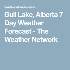 Gull Lake, Alberta 7 Day Weather Forecast - The Weather Network