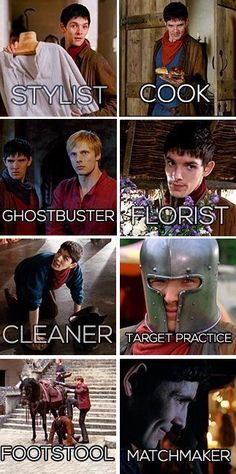 Merlin's Many Jobs: Stylist, Cook, Ghostbuster, Florist, Cleaner, Target Practice, Footstool, Matchmaker. HAHHA!!!!!!!