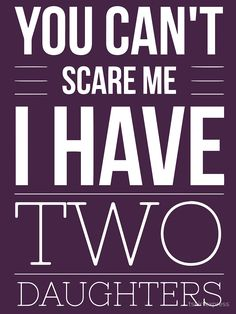 """""""You can't scare me I have two daughters"""" Unisex T-Shirt by tshirtexpress 