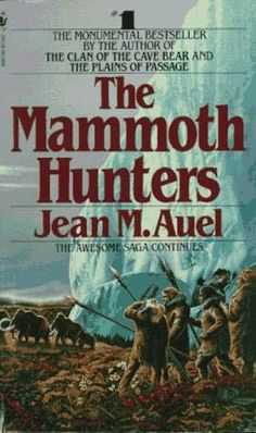 The Mammoth Hunters    (Earth's Children, book 3)  by:  Jean Marie Auel