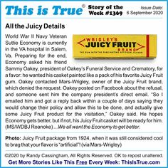 "1) Yes, that really is the guy's name. 2) Yes, a century ago the slogan for Juicy Fruit really was ""The gum with the fascinating artificial flavor""! Weird True Stories, Weird But True, So True, Steve Wozniak, Kinds Of Story, Dug Up, Information Age, Morning News, Weird News"