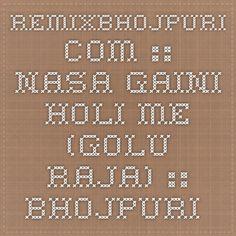 RemixBhojpuri.com :: Nasa Gaini Holi Me (Golu Raja) :: Bhojpuri Holi Mp3 Songs > Bhojpuri Holi Mp3 Songs (2015)