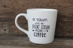 Funny Coffee Mug - A Yawn is a Silent Scream for Coffee - Hand Painted Mug, Handwritten 16 oz. mug by MorningSunshineShop on Etsy
