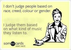 Prepare to be judged for your taste in music.
