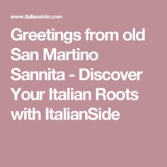Greetings from old San Martino Sannita -  Discover Your Italian Roots with ItalianSide