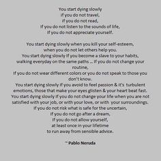 So much to consider in this thought provoking statement from Neruda.