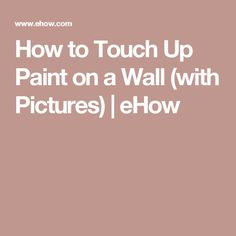 How to Touch Up Paint on a Wall (with Pictures)   eHow