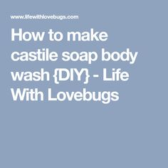 How to make castile soap body wash {DIY} - Life With Lovebugs