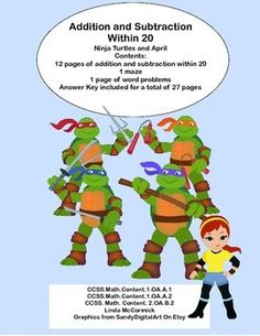 This package contains the following: 12 pages of addition and subtraction within 20 with an engaging theme that includes the Ninja Turtles with April.  1 maze  1 page of word problems Answer Key included for a total of 27 pages This is a fun way to practice the basic math facts.  Addresses CCSS.Math.Content.1.OA.A.1 CCSS.Math.Content.1.OA.A.2 CCSS.Math.Content. 2.OA.B.