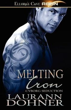Melting iron ,A Cyborg seduction novel by LAURANN DOHNER