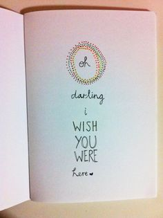 <3 Oh darling I wish you were here <3