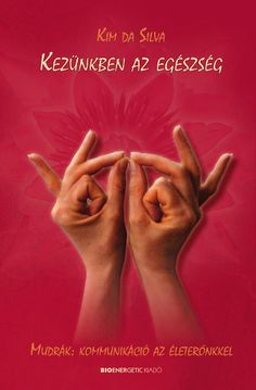 Kim da Silva: Kezünkben az egészség by Bioenergetic Kiadó - issuu Yoga, Health Tips, Healing, Cover, Products, Therapy, Amigurumi, Recovery, Yoga Sayings