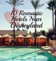 The 10 Most Romantic Hotels Near Disneyland