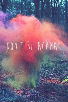"""""""Don't be normal!"""" - Sprinkle of Glitter 😍 Photography Quotes Tumblr, Tumblr Quotes, Indie Photography, Frases Tumblr, Photography Business, Dont Be Normal, Normal People, I Dont Fit In, Weird People"""