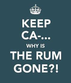 """Pirates of the Caribbean - Jack Sparrow  """"You burned all the food, the shade, the rum..."""" """"Yes, the rum is gone!""""  """"Why is the rum gone?"""""""