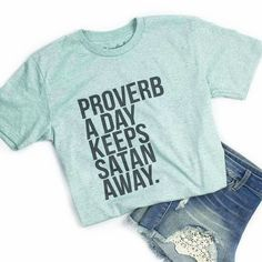 """Proverb a day keeps satan away"" Christian T-shirts lol love it haha"