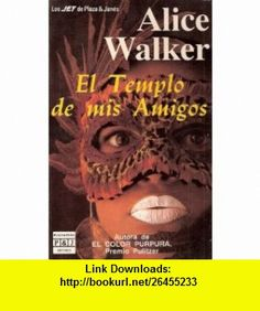 El Templo de mis Amigos (Los Jet de Plaza  Janes, 178) (9788401491788) Alice Walker , ISBN-10: 8401491789  , ISBN-13: 978-8401491788 ,  , tutorials , pdf , ebook , torrent , downloads , rapidshare , filesonic , hotfile , megaupload , fileserve