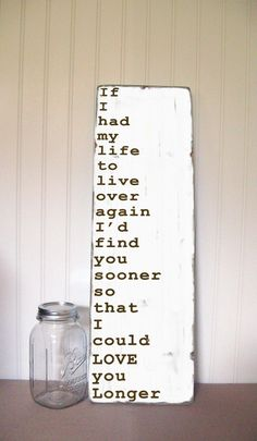Quote sign -  If I Had My Life To Live Over Again I'd Find You Sooner  -Vintage Typography Wall Art.