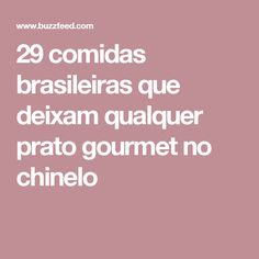 29 comidas brasileiras que deixam qualquer prato gourmet no chinelo