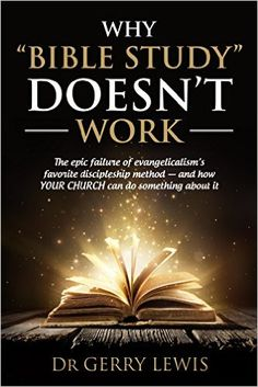 """Why """"Bible Study"""" Doesn't Work: The epic failure of evangelicalism's favorite discipleship method - and how YOUR CHURCH can do something about it - Kindle edition by Dr. Gerry Lewis. Religion & Spirituality Kindle eBooks @ Amazon.com."""