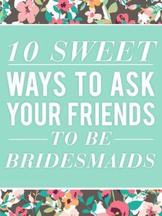 How To Ask Your Friends To Be Your Bridesmaids - cute ideas