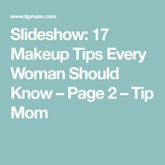 Slideshow: 17 Makeup Tips Every Woman Should Know – Page 2 – Tip Mom