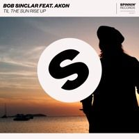 Bob Sinclar Ft. Akon - Til The Sun Rise Up [OUT NOW] di Spinnin' Records su SoundCloud