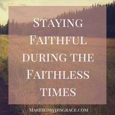 Stay Faithful during the Faithless times (1)
