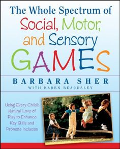 The Whole Spectrum of Social, Motor and Sensory Games: Using Every Child's Natural Love of Play to Enhance Key Skills and Promote Inclusion by Barbara Sher,http://www.amazon.com/dp/1118345711/ref=cm_sw_r_pi_dp_RxRptb0PEKSXM5NH