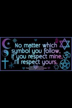 ~ No matter which symbol you follow, if you respect mine, I'll respect yours.
