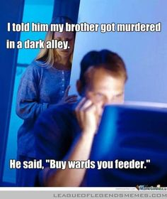 league of legends memes | Buy wards u feeder was posted 7 months 3 days 11 hours ago · Source ...